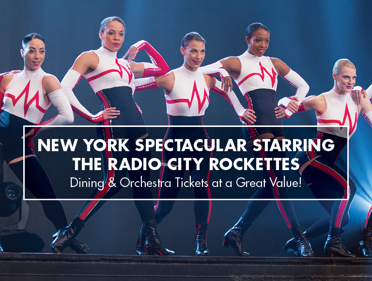 NEW YORK SPECTACULAR STARRING THE RADIO CITY ROCKETTES + ROCK CENTER CAFÉ