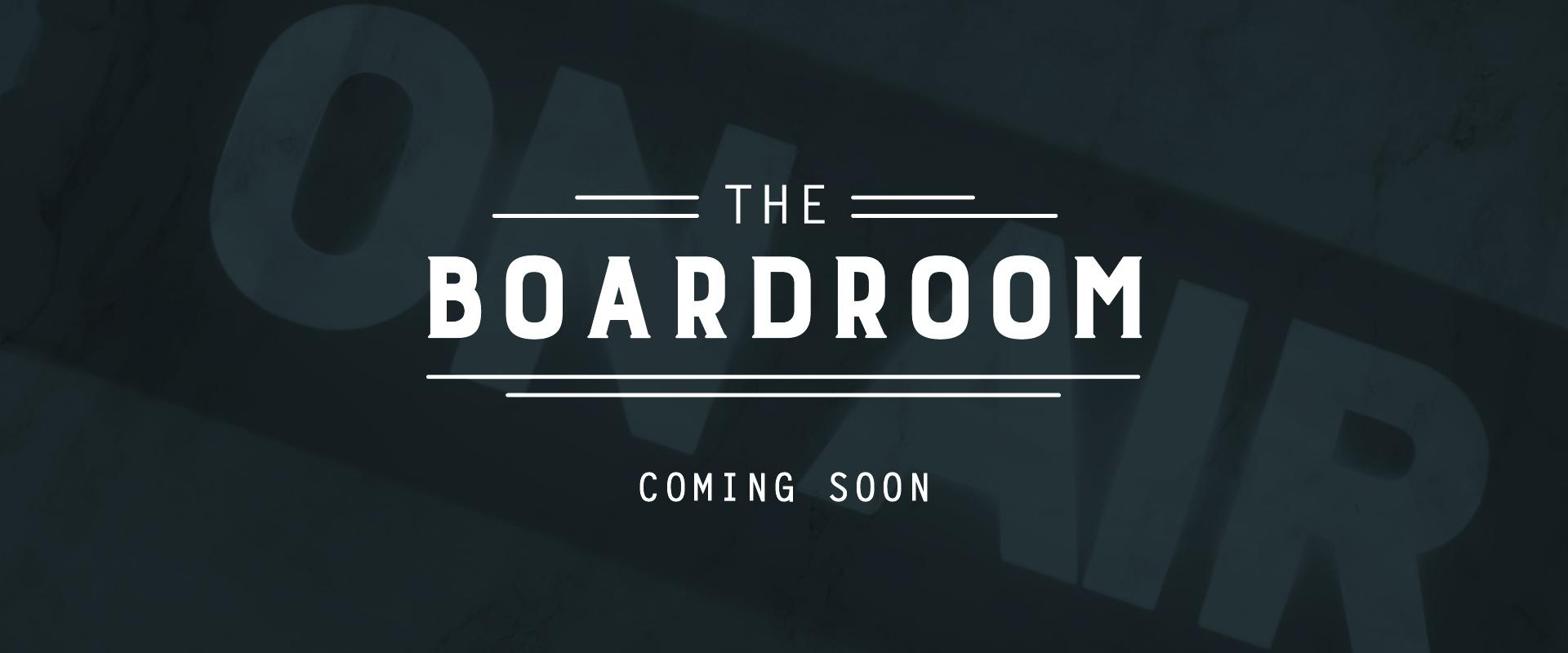 The Boardroom Coming Soon
